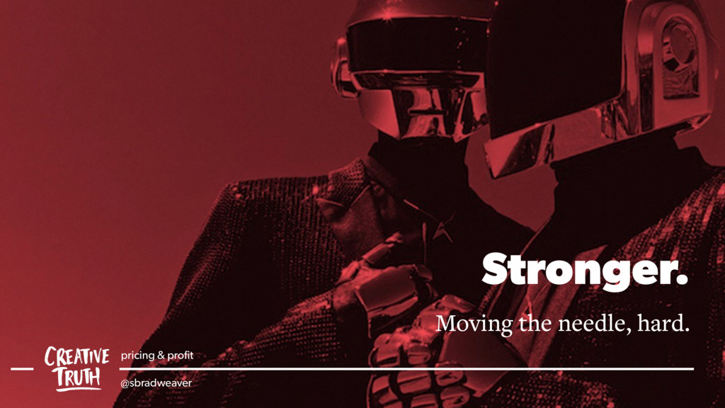 Stronger. Moving the needle, hard. pricing & pr...