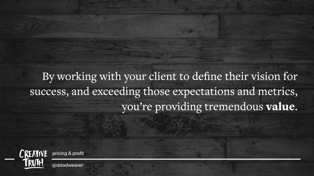By working with your client to define their visi...