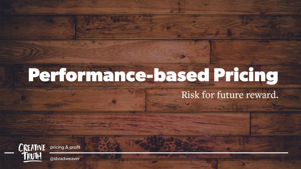 Performance-based Pricing Risk for future rewar...