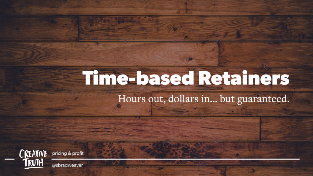 Time-based Retainers Hours out, dollars in… but...