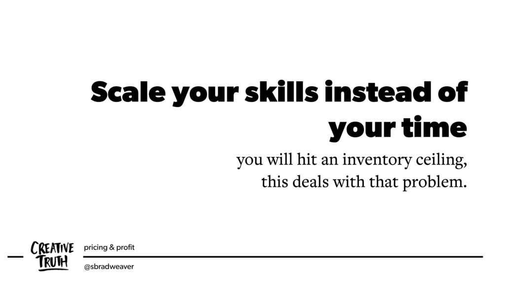 pricing & profit @sbradweaver Scale your skills ...