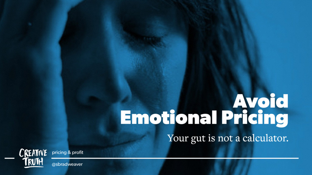 Avoid Emotional Pricing Your gut is not a calcu...