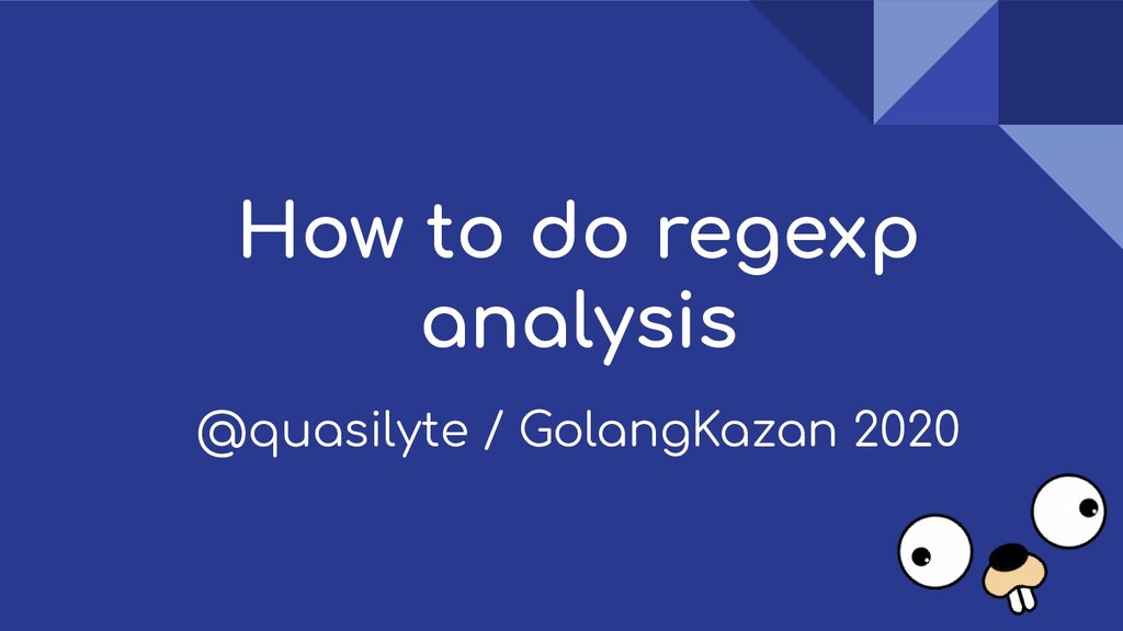 How to do regexp analysis @quasilyte / GolangKa...