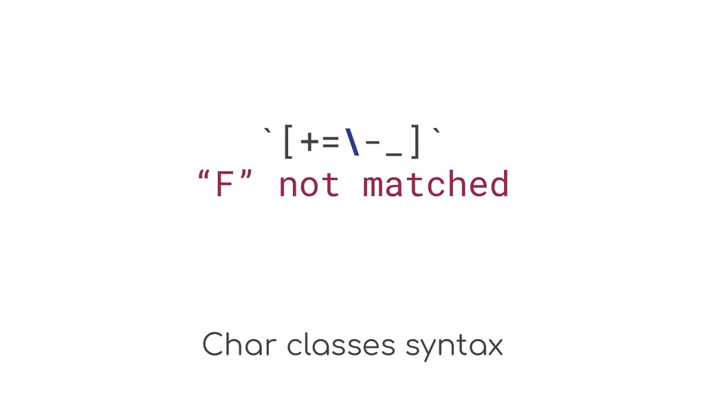 "Char classes syntax `[+=\-_]` ""F"" not matched"