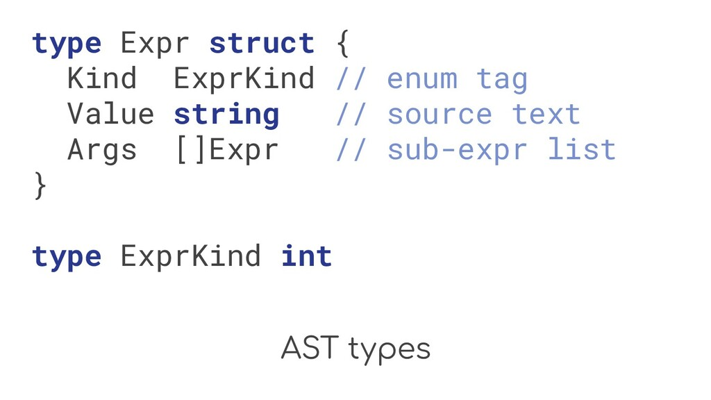 AST types type Expr struct { Kind ExprKind // e...
