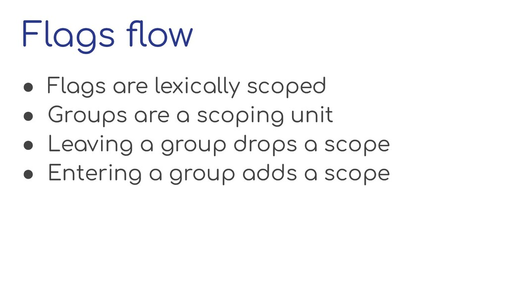 Flags flow ● Flags are lexically scoped ● Groups...