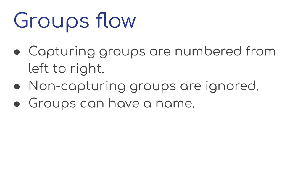 Groups flow ● Capturing groups are numbered from...
