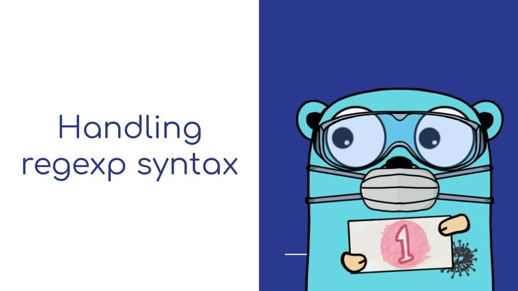 Handling regexp syntax