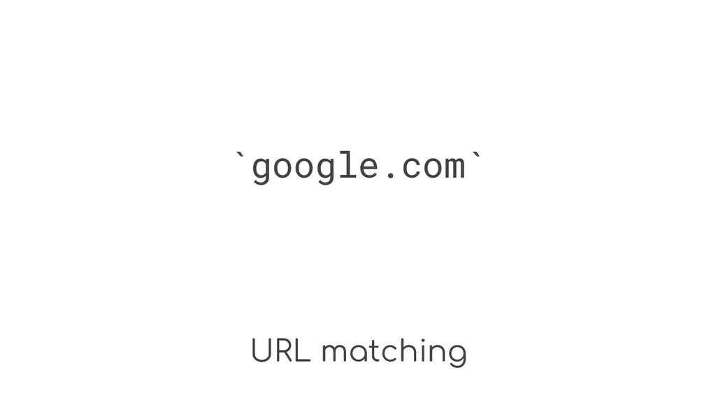 URL matching `google.com`