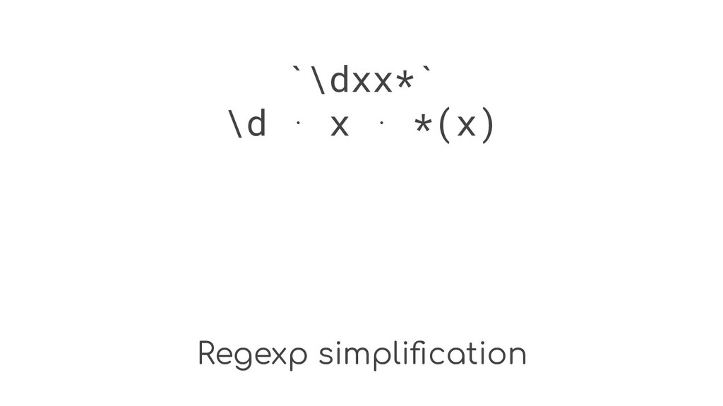 Regexp simplification `\dxx*` \d ⋅ x ⋅ *(x)