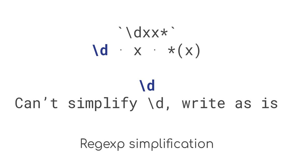 Regexp simplification `\dxx*` \d ⋅ x ⋅ *(x) \d C...