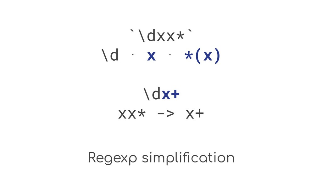 Regexp simplification `\dxx*` \d ⋅ x ⋅ *(x) \dx+...
