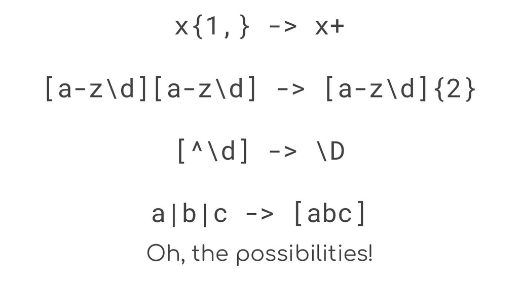 Oh, the possibilities! x{1,} -> x+ [a-z\d][a-z\...