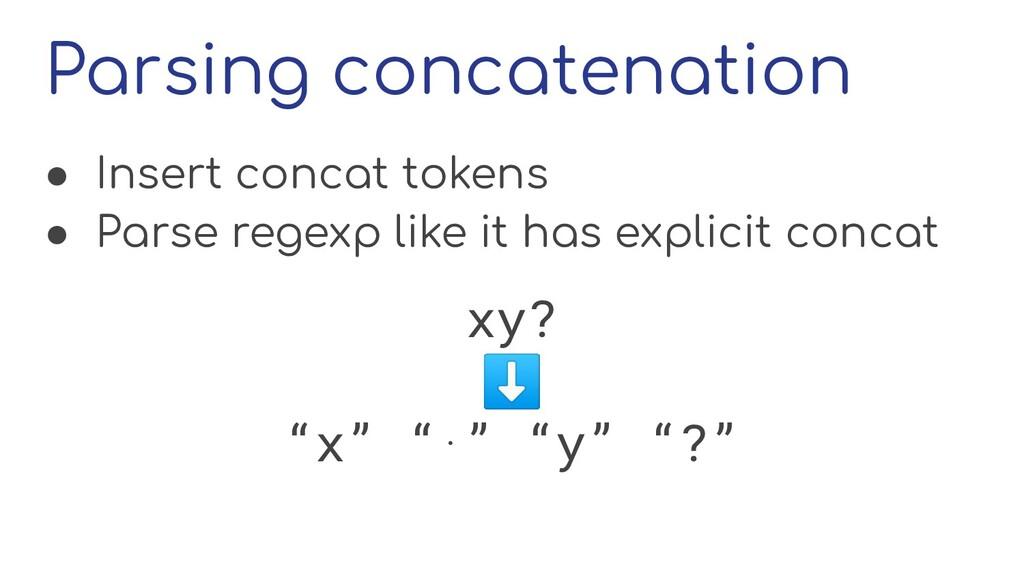 Parsing concatenation ● Insert concat tokens ● ...