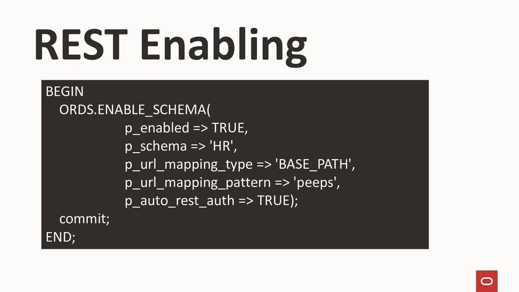 REST Enabling BEGIN ORDS.ENABLE_SCHEMA( p_enabl...
