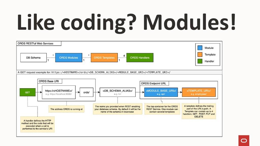 Like coding? Modules!