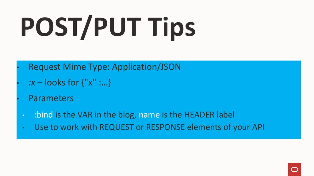 POST/PUT Tips • Request Mime Type: Application/...