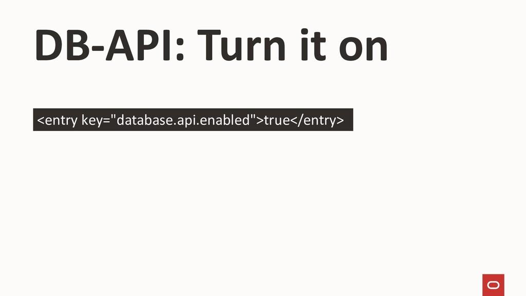 """DB-API: Turn it on <entry key=""""database.api.ena..."""