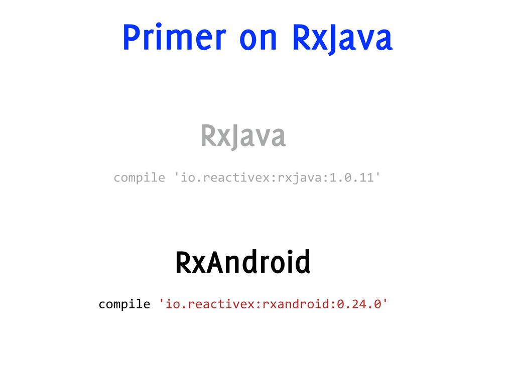 Primer on RxJava RxJava compile 'io.reactivex:...