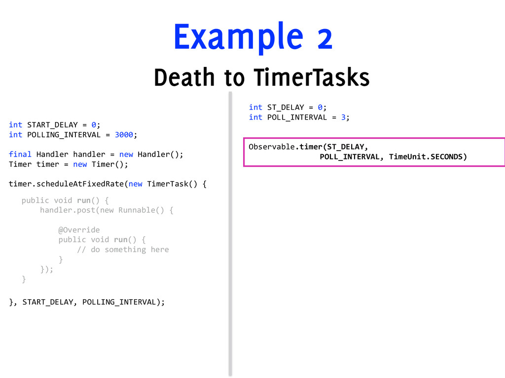 Example 2 Death to TimerTasks int  START_DELAY ...