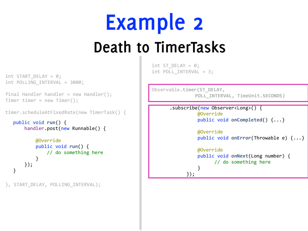 Example 2 Death to TimerTasks int ST_DELAY = ...