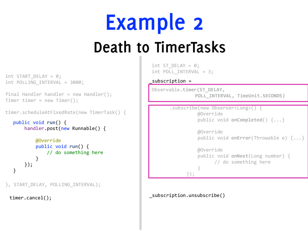 Example 2 Death to TimerTasks timer.cancel(); ...