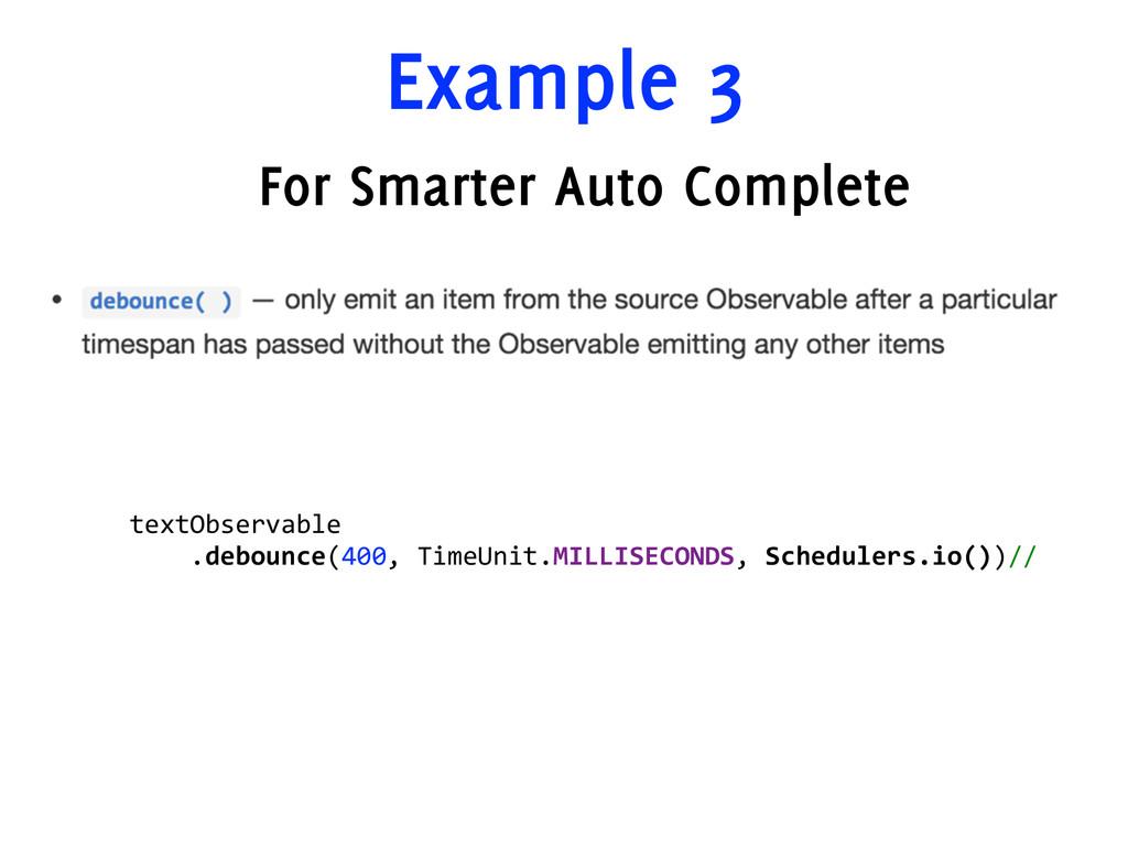 Example 3 textObservable     .debounce(400...