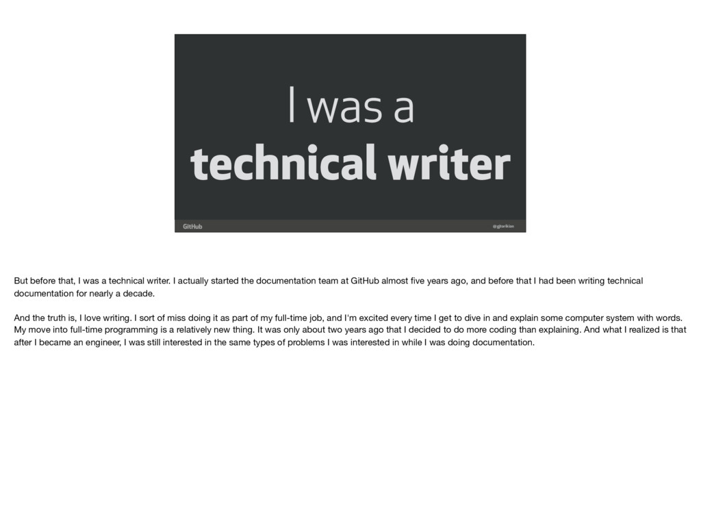 I was a technical writer @gjtorikian But before...