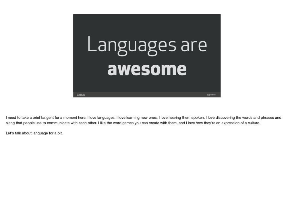@gjtorikian Languages are awesome I need to tak...