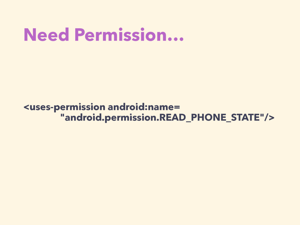 Need Permission… <uses-permission android:name=...