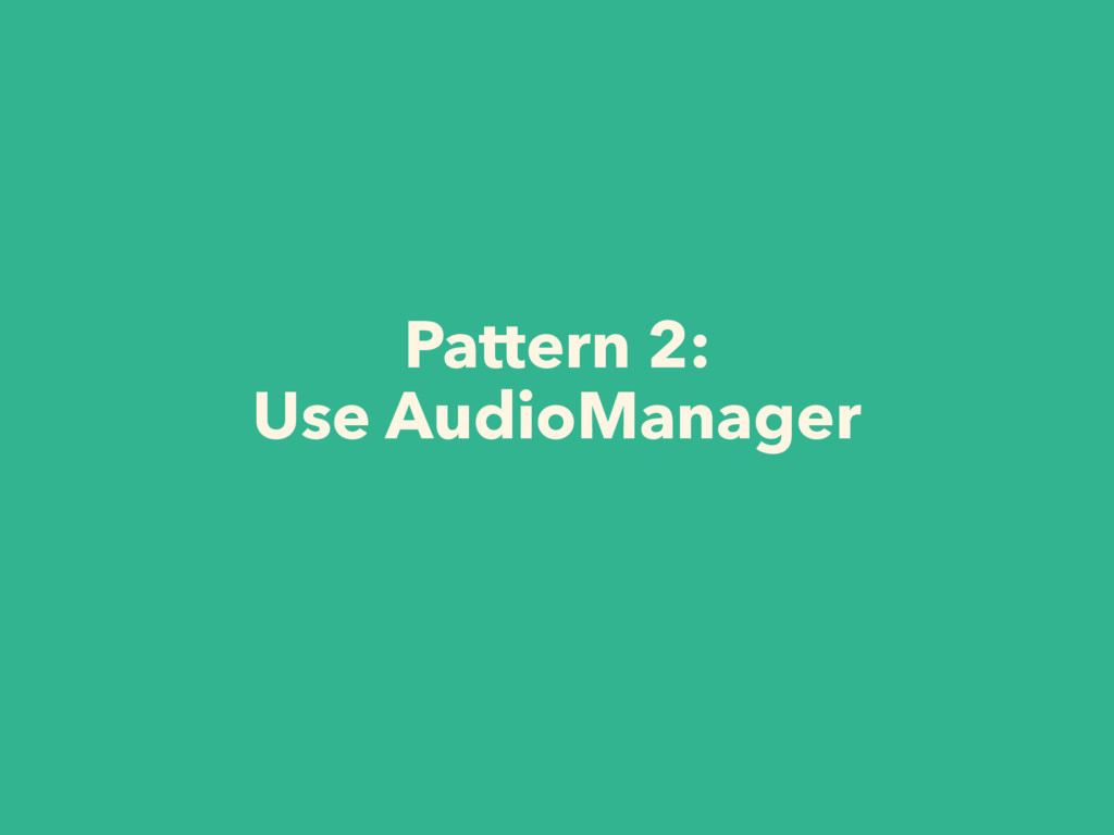Pattern 2: Use AudioManager
