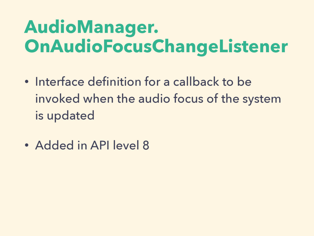 AudioManager. OnAudioFocusChangeListener • Inte...