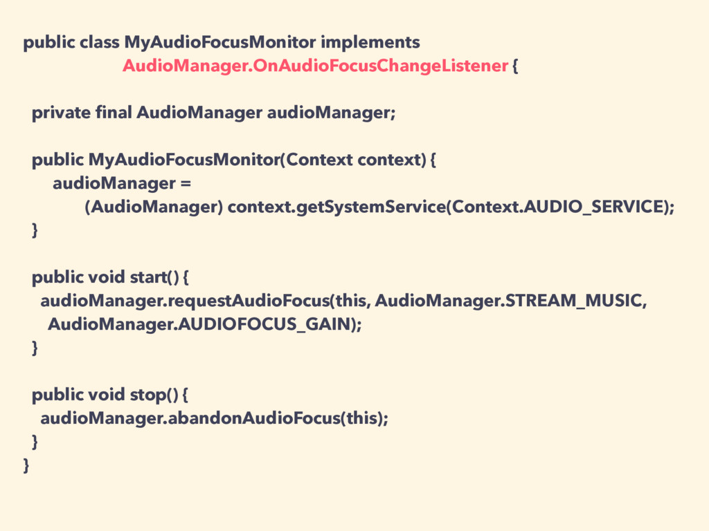 public class MyAudioFocusMonitor implements Aud...