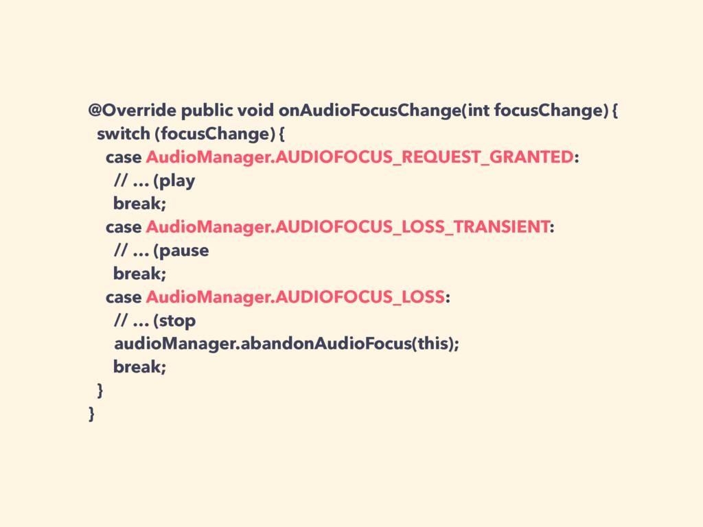 @Override public void onAudioFocusChange(int fo...