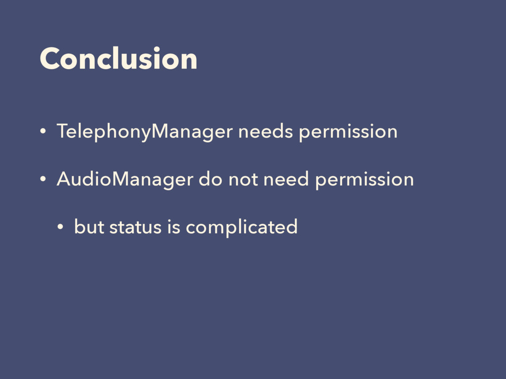 Conclusion • TelephonyManager needs permission ...