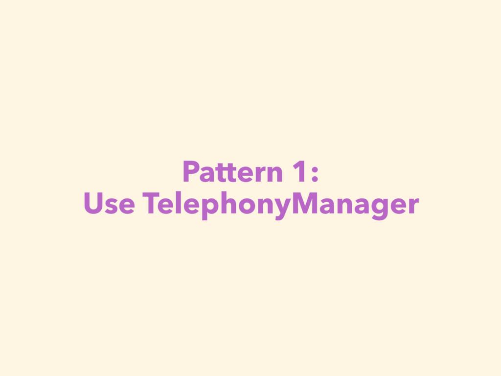 Pattern 1: Use TelephonyManager