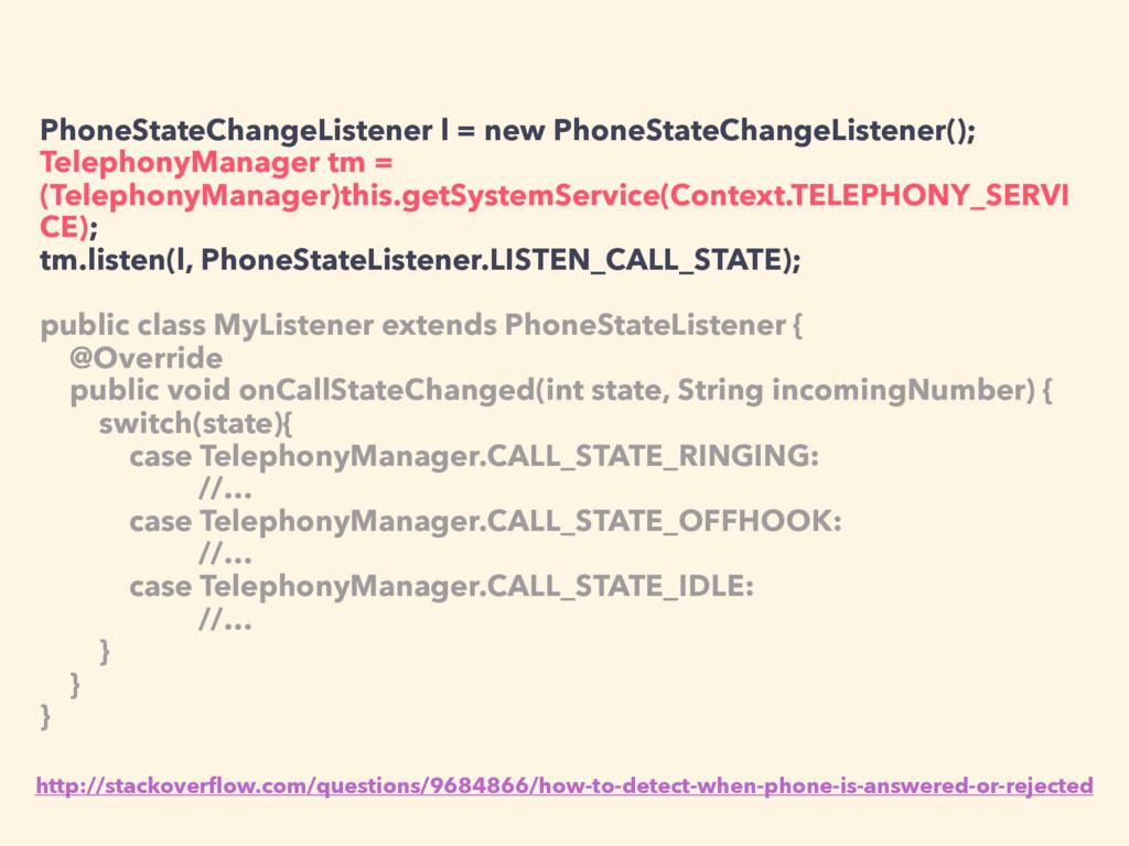 PhoneStateChangeListener l = new PhoneStateChan...