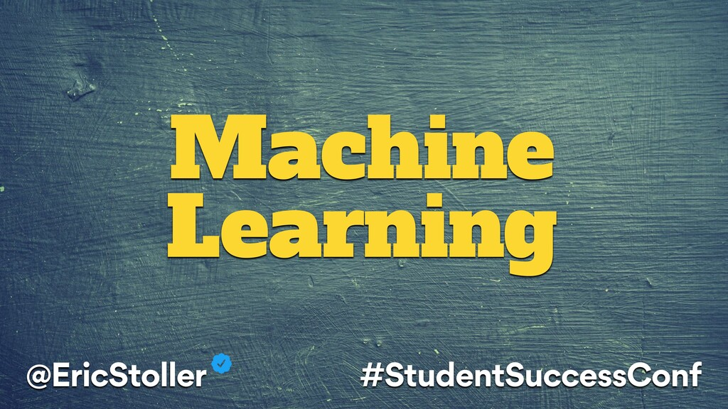 Machine Learning @EricStoller #StudentSuccessCo...