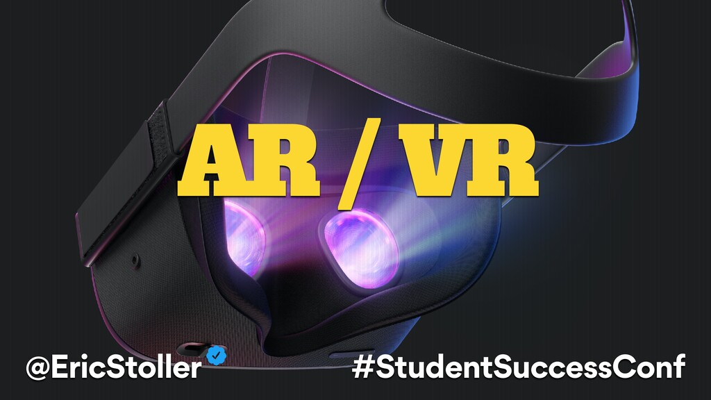 AR / VR @EricStoller #StudentSuccessConf