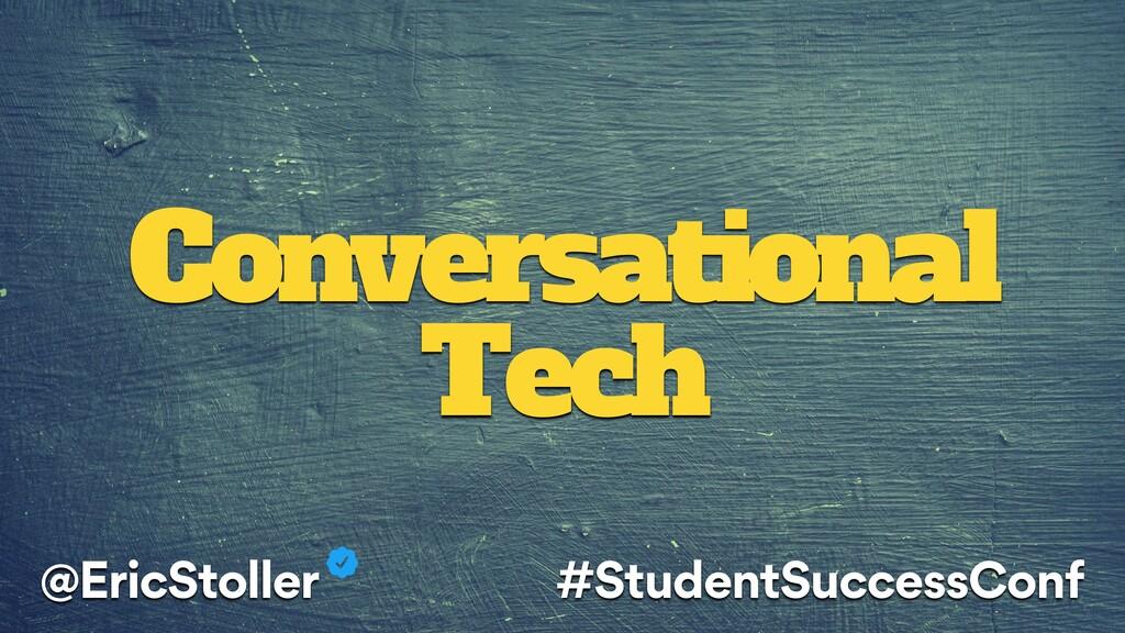 Conversational Tech @EricStoller #StudentSucces...