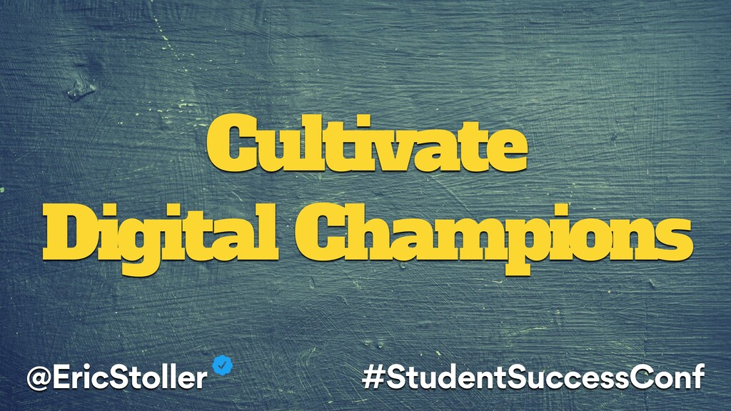 Cultivate Digital Champions @EricStoller #Stude...