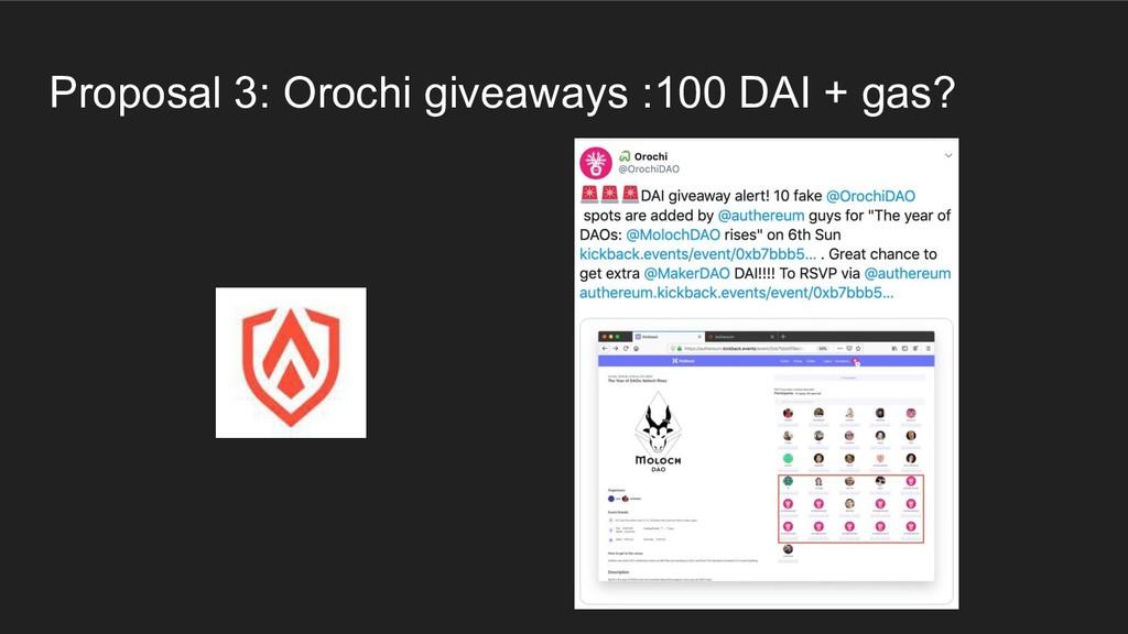 Proposal 3: Orochi giveaways :100 DAI + gas?