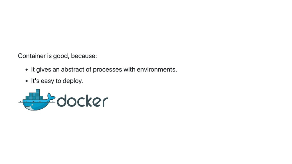 Container is good, because: It gives an abstrac...
