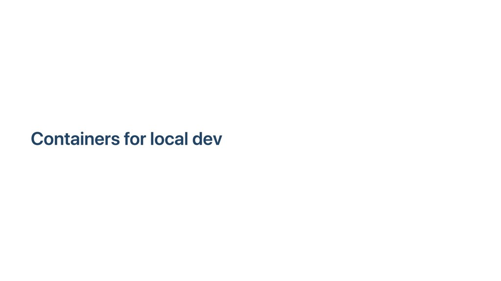 Containers for local dev