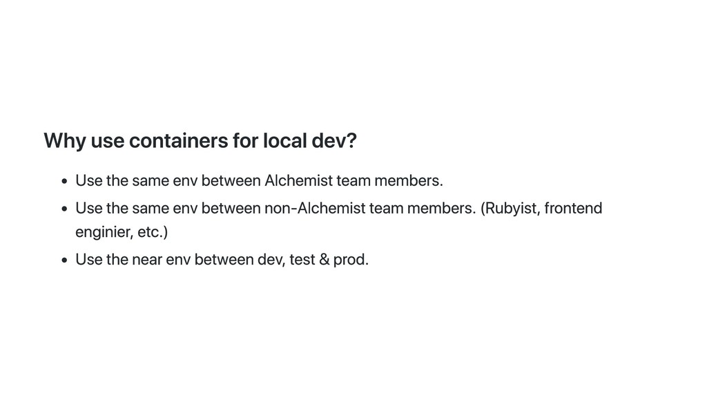 Why use containers for local dev? Use the same ...