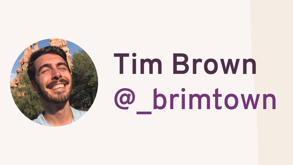 Tim Brown @_brimtown