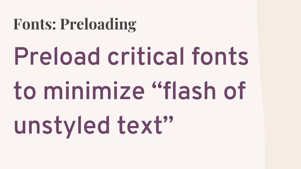 Fonts: Preloading Preload critical fonts to min...