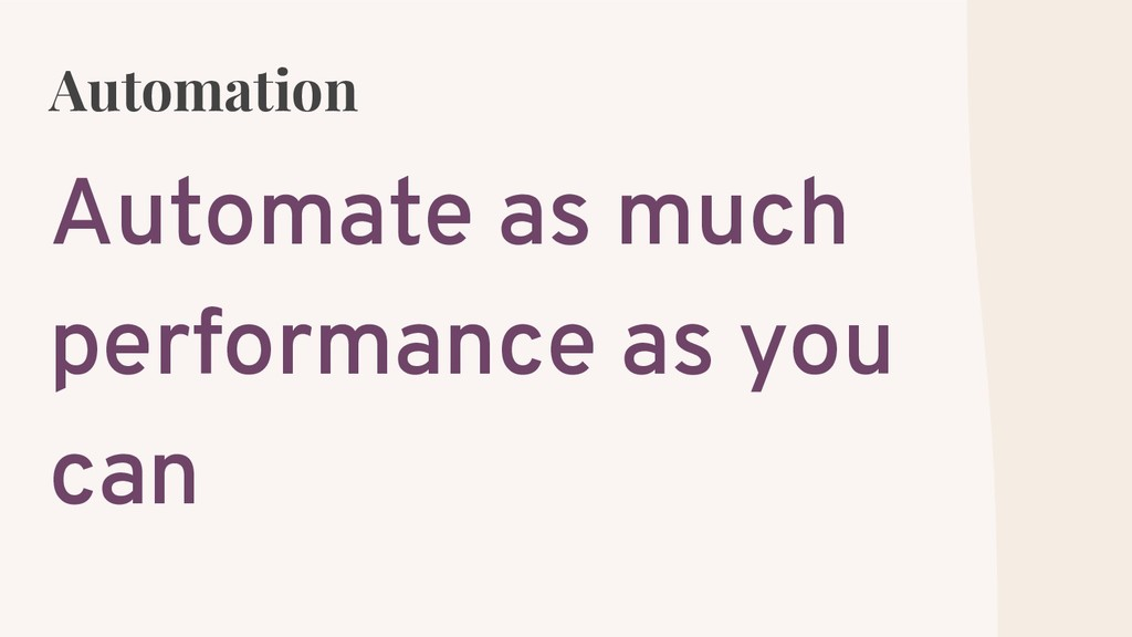 Automation Automate as much performance as you ...