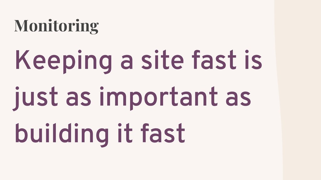 Monitoring Keeping a site fast is just as impor...