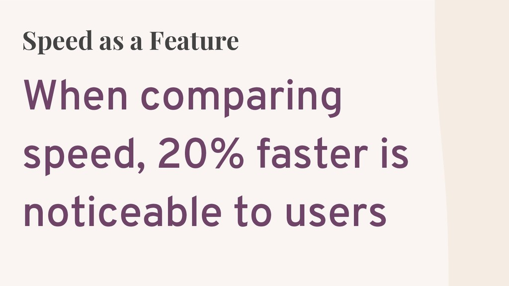 Speed as a Feature When comparing speed, 20% fa...